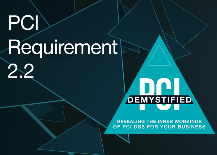 PCI Requirement 2.2 - Develop configuration standards for all system components