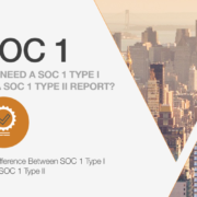 Do I need a SOC 1 Type I or a SOC 1 Type II Report?