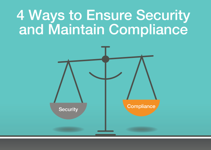 4 Ways to Ensure Security and Maintain Compliance