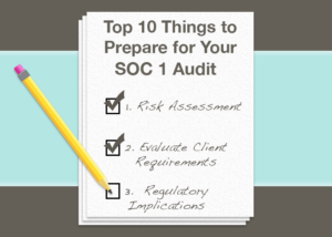 Top 10 Things to Prepare for Your SOC 1 Audit