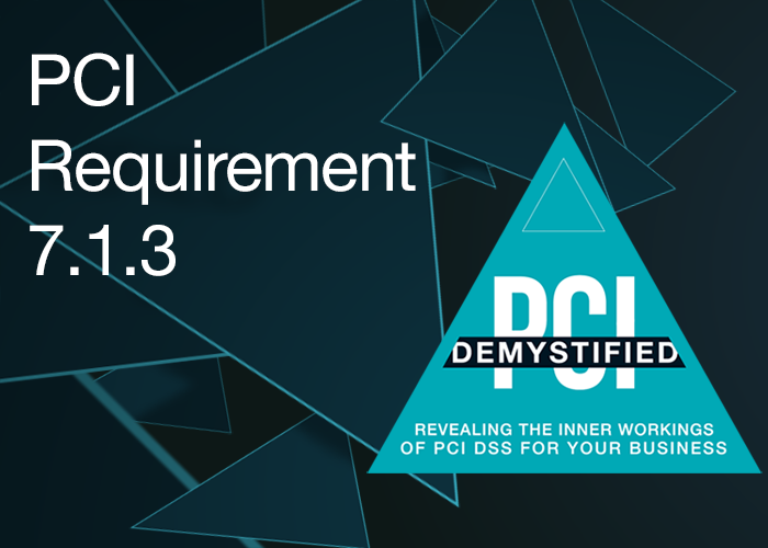 PCI Requirement 7.1.3 - Assign Access Based on Individual Personnel's Job Classification and Function