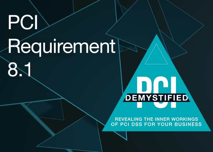 PCI Requirement 8.1 – Define and Implement Policies and Procedures to Ensure Proper User Management