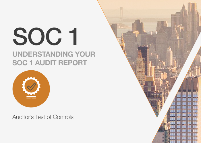 Understanding Your SOC 1 Report: Auditor's Test of Controls