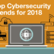 Top Cybersecurity Trends for 2018