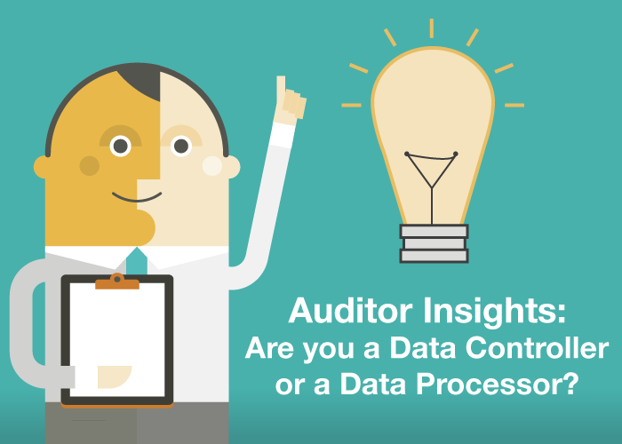 Auditor Insights: Are you a Data Controller or a Data Processor?