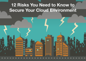 12 Risks You Need to Know to Secure Your Cloud Environment