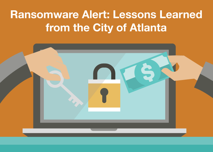 Ransomware Alert: Lessons Learned from the City of Atlanta
