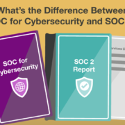 What's the Difference Between SOC for Cybersecurity and SOC 2?