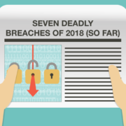 7 Deadly Breaches of 2018 (So Far)