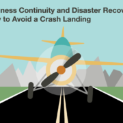 Business Continuity and Disaster Recovery: How to Avoid a Crash Landing