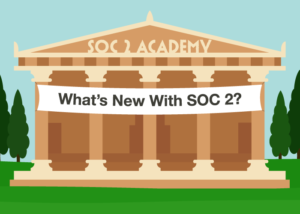 SOC 2 Academy: What's New with SOC 2?
