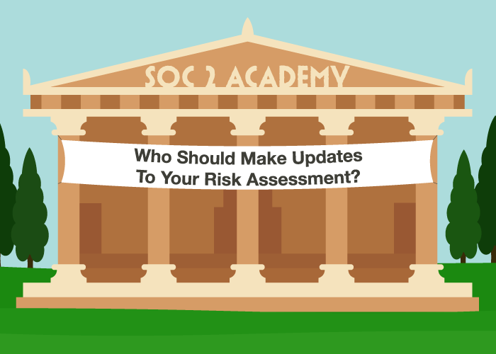 SOC 2 Academy: Who Should Make Updates To Your Risk Assessment?