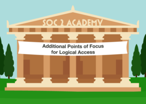 SOC 2 Academy: Additional Points of Focus for Logical Access