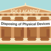 SOC 2 Academy: Disposing of Physical Devices