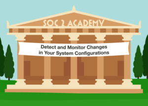 SOC 2 Academy: Detect and Monitor Changes in Your System Configurations