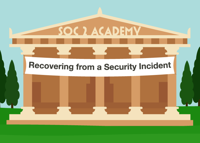 SOC 2 Academy: Recovering from a Security Incident