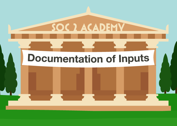 SOC 2 Academy: Documentation of Inputs