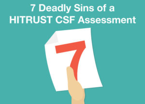7 Deadly Sins of a HITRUST CSF Assessment