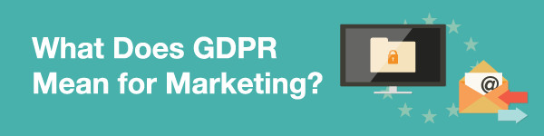 What Does GDPR Mean for Marketing?